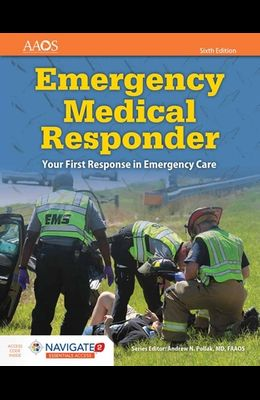 Emergency Medical Responder: Your First Response in Emergency Care Includes Navigate 2 Essentials Access [With Access Code]