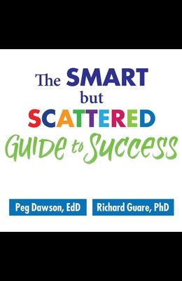 The Smart But Scattered Guide to Success Lib/E: How to Use Your Brain's Executive Skills to Keep Up, Stay Calm, and Get Organized at Work and at Home