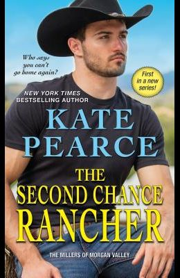 The Second Chance Rancher: A Sweet and Steamy Western Romance