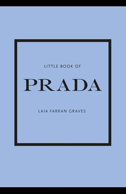 Little Book of Prada: The Story of the Iconic Fashion House