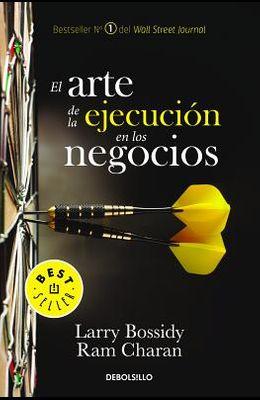 El Arte de la Ejecución En Los Negocios / Execution: The Discipline of Getting T Hings Done