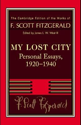 Fitzgerald: My Lost City: Personal Essays, 1920-1940