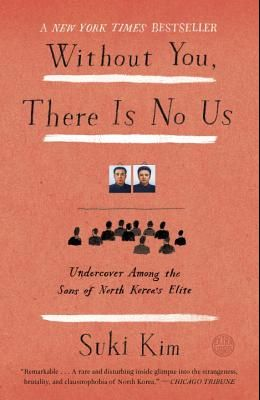 Without You, There Is No Us: Undercover Among the Sons of North Korea's Elite