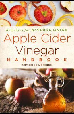Apple Cider Vinegar Handbook, 1: Recipes for Natural Living