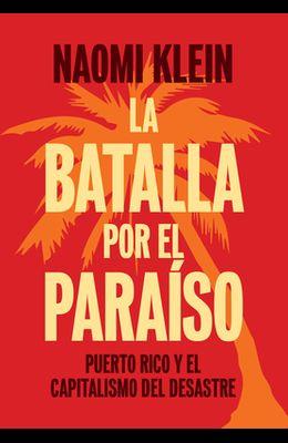 La Batalla Por El Paraíso: Puerto Rico Y El Capitalismo del Desastre = The Battle for Paradise