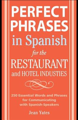 Perfect Phrases in Spanish for the Hotel and Restaurant Industries: 500 + Essential Words and Phrases for Communicating with Spanish-Speakers