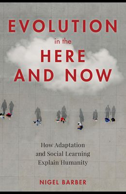 Evolution in the Here and Now: How Adaptation and Social Learning Explain Humanity