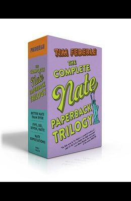 The Complete Nate Paperback Trilogy: Better Nate Than Ever; Five, Six, Seven, Nate]; Nate Expectations