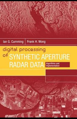 Digital Processing of Synthetic Aperture Radar Data: Algorithms and Implementation