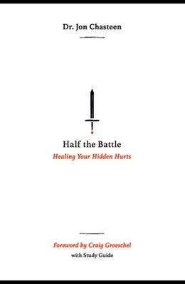 Half the Battle: Healing Your Hidden Hurts