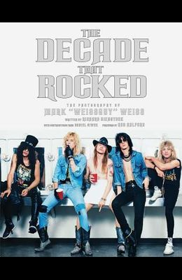 The Decade That Rocked: The Photography of Mark Weissguy Weiss Heavy Metal Rock Photography Biography Gifts for Heavy Metal Fans