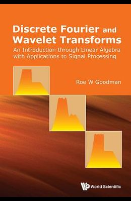 Discrete Fourier and Wavelet Transforms: An Introduction through Linear Algebra with Applications to Signal Processing