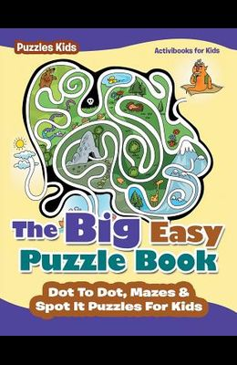 The Big Easy Puzzle Book: Dot To Dot, Mazes & Spot It Puzzles For Kids - Puzzles Kids