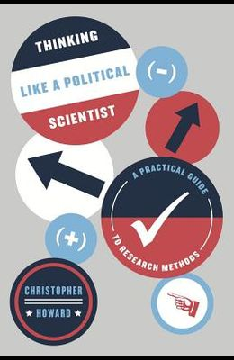 Thinking Like a Political Scientist: A Practical Guide to Research Methods