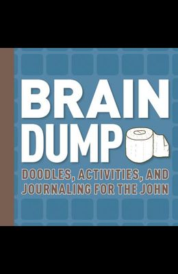 Brain Dump: Doodles, Activities, and Journaling for the John