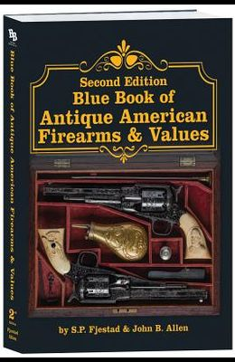 Second Edition Blue Book of Antique American Firearms & Values