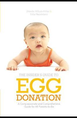 Insider's Guide to Egg Donation: A Compassionate and Comprehensive Guide for All Parents-To-Be