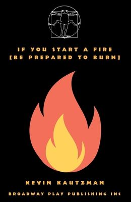 If You Start a Fire [Be Prepared to Burn]