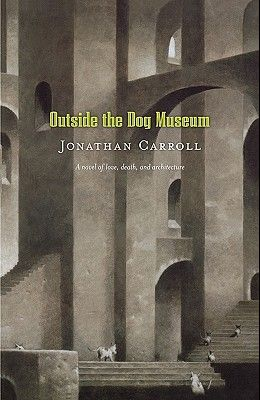 Outside the Dog Museum: A Novel of Love, Death, and Architecture
