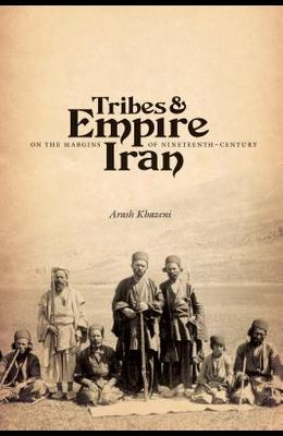 Tribes & Empire on the Margins of Nineteenth-Century Iran