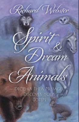 Spirit & Dream Animals: Decipher Their Messages, Discover Your Totem