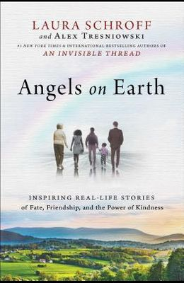 Angels on Earth: Inspiring Real-Life Stories of Fate, Friendship, and the Power of Kindness