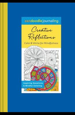 Zendoodle Journaling: Creative Reflections: Color & Write for Mindfulness (Zendoodle Coloring)
