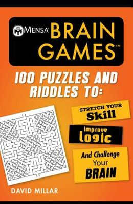 Mensa(r) Brain Games: 100 Puzzles and Riddles to Stretch Your Skill, Improve Logic, and Challenge Your Brain