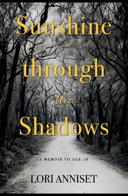 Sunshine Through the Shadows: A Memoir to Age 18