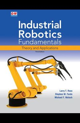 Industrial Robotics Fundamentals: Theory and Applications