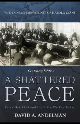 A Shattered Peace: Versailles 1919 and the Price We Pay Today