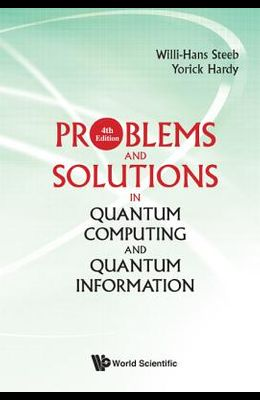 Problems and Solutions in Quantum Computing and Quantum Information: 4th Edition