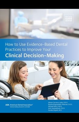 How to Use Evidence-Based Dental Practices to Improve Clinical Decision-Making