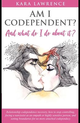 AM I CODEPENDENT? And What Do I Do About It?: Relationship Codependence Recovery Guide