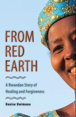 From Red Earth: A Rwandan Story of Healing and Forgiveness