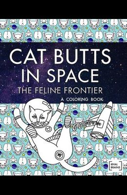 Cat Butts In Space (The Feline Frontier!): A Coloring Book