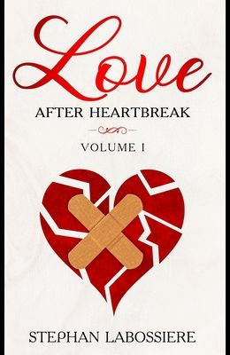 Finding Love After Heartbreak: Volume I