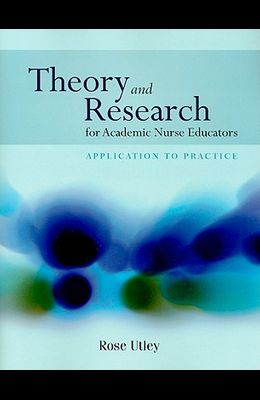 Theory and Research for Academic Nurse Educators: Application to Practice