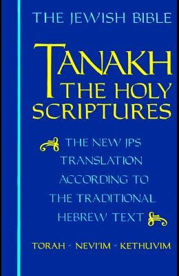 Tanakh-TK: The Holy Scriptures, the New JPS Translation According to the Traditional Hebrew Text
