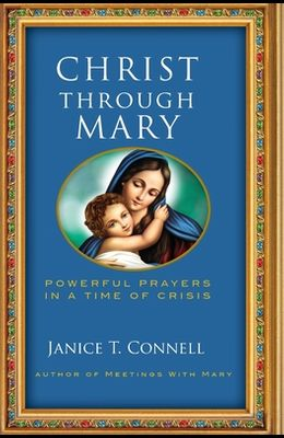 Christ Through Mary: Powerful Prayers in a Time of Crisis