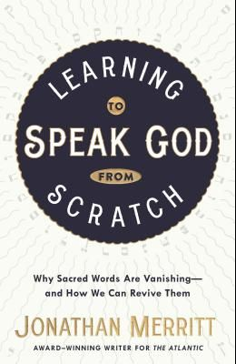 Learning to Speak God from Scratch: Why Sacred Words Are Vanishing--And How We Can Revive Them