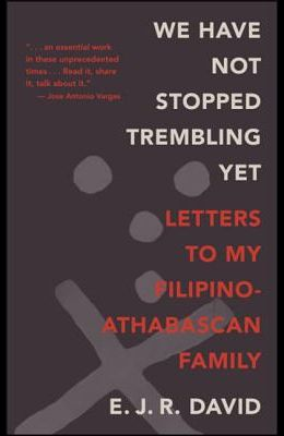 We Have Not Stopped Trembling Yet: Letters to My Filipino-Athabascan Family