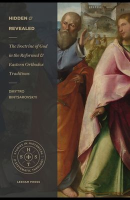 Hidden and Revealed: The Doctrine of God in the Reformed and Eastern Orthodox Traditions
