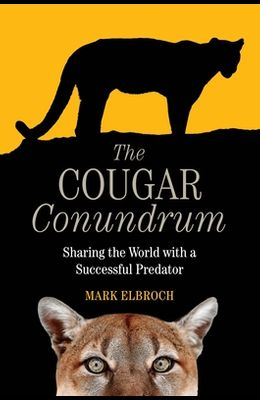 The Cougar Conundrum: Sharing the World with a Successful Predator