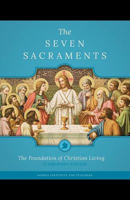 The Seven Sacraments: The Foundation of Christian Living