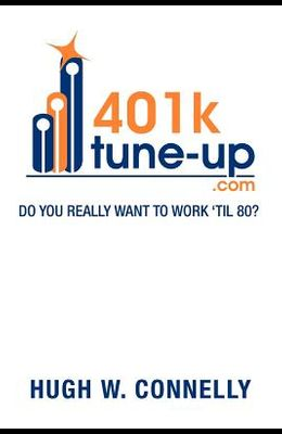 401k Tune-Up: Do You Really Want to Work 'Til 80?: Do You Really Want to Work 'Til 80?