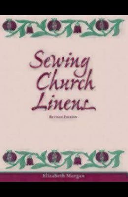 Sewing Church Linens (Revised): Convent Hemming and Simple Embroidery