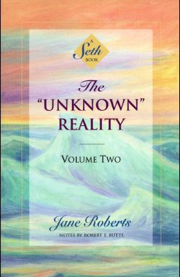 The Unknown Reality, Volume Two: A Seth Book
