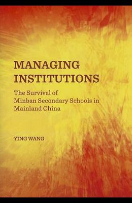 Managing Institutions: The Survival of Minban Secondary Schools in Mainland China