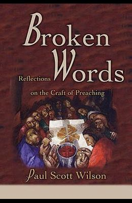 Broken Words: Reflections on the Craft of Preaching